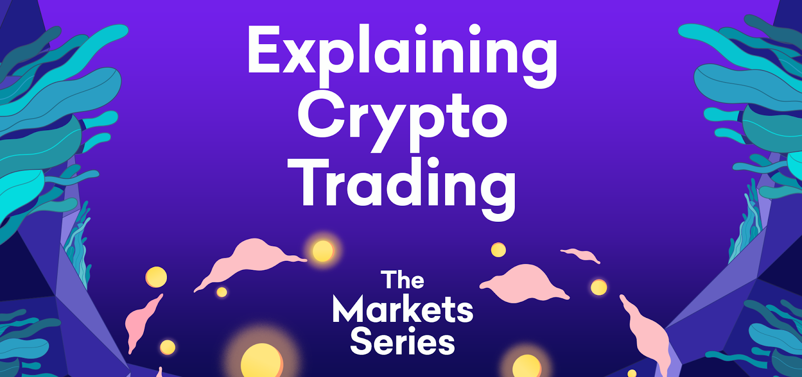 Explaining Crypto Trading